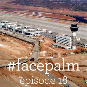 #Facepalm - Episode 18: Άνθρωποι και Αεροδρόμια