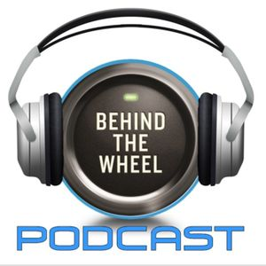 Behind the Wheel podcast 390