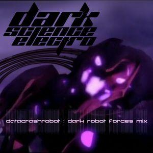 Dark Robot Forces Mix @ Dark Science Electro Radio Show