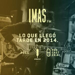IMAS FM No. 66 - Lo que llegó tarde en 2014: Tino El Pingüino, Le Butcherettes, Minor Shadows