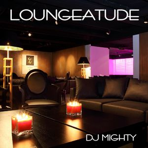 DJ Mighty - Loungeatude
