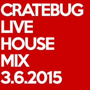 Cratebug // Live House Mix // March 6, 2015