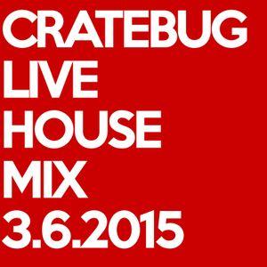 Cratebug // Live House Mix // March 6, 2015
