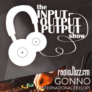 The Input Output Putput radio show: Gonno (International Feel/JP)