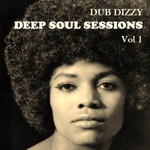 DUB DIZZY - DEEP SOUL SESSIONS Vol 1