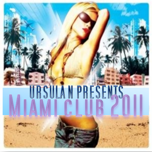 UrsulaN Presents Miami Club 2011