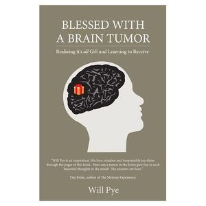 Blessed with a Brain Tumor: Discovering Grace, God and Gratitude with Will Pye
