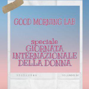 GOOD MORNING LAB - speciale GIORNATA INTERNAZIONALE DELLA DONNA