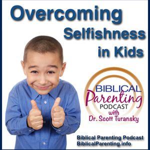Episode 10: Overcoming Selfishness in Kids