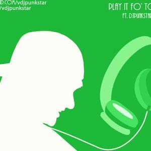 PLAY IT FO' TODAY FT. DJPUNKSTAR