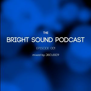 Discussor - The Bright Sound Podcast 001