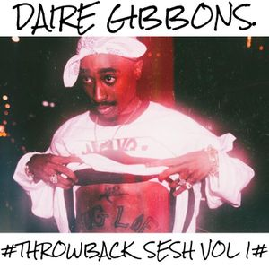 Daire Gibbons - #ISSA THROWBACK SESH VOLUME 1# (Urban Throwback, Hip Hop & Rnb)