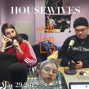 Housewives (with Jon Lo) - May 29 2017