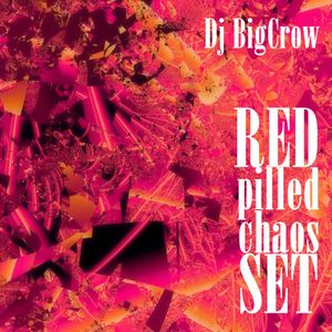 Dj BigCrow - Red pilled chaos set