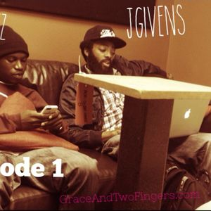 Grace And Two Fingers - Episode 1 - JGivens and John Givez
