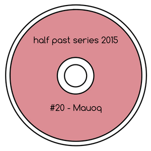 Half Past Mix #20: Mauoq