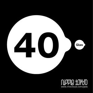 Nipple Tokyo #040: Glas Mix Show