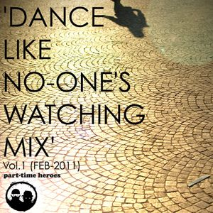 PART TIME HEROES PRESENT, 'DANCE LIKE NO-ONE'S WATCHING, VOL. 1'