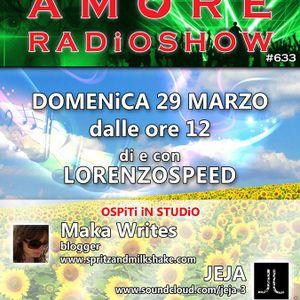 LORENZOSPEED presents AMORE Radio Show # 633 Domenica 29 Marzo 2015 with MAKA WRiTES FEDERiCA part 1