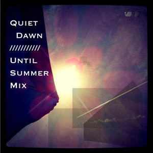 Quiet Dawn // Until Summer Mix