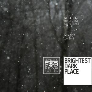 Stillhead - Brightest Dark Place Mix 007