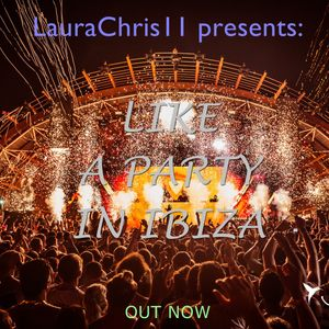 LauraChris11 presents: Like A Party In Ibiza (Part 2) (20.07.2016.)
