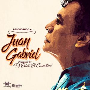 Recordando a Juan Gabriel By Dj Erick El Cuscatleco