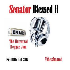 Fri 16th Oct 2015 Senator Blessed B on The Universal Reggae Jam Vibesfm.net
