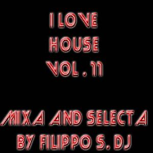 I LOVE HOUSE VOL.11 DJ SET BY FILIPPO S. DJ
