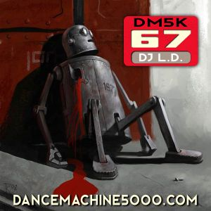 Dance Machine 5000 Podcast Episode 67: Industrial, EBM, Synthpop, Electro, Dance