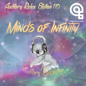 Auditory Relax Station #110: Minds of Infinity