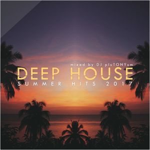 Deep House Summer Hits 2017 by DJ pluTONYum | Mixcloud