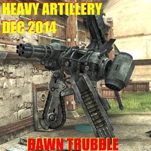 NEW FOR 2015 Bawn Trubble - HEAVY Artillery !!