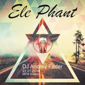 Andrey Fader - Ele Phant MFM Station 22.01.2014