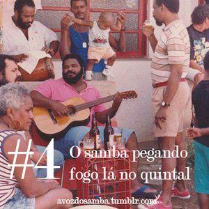 A voz do samba #4 - O samba pegando fogo lá no quintal