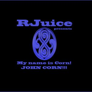 RJuice presents - My name is Corn. John Corn!