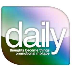 Dj Daily - Thoughts Become Things Promo Mix