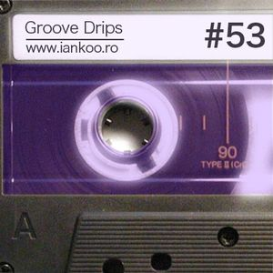 Groove Drips episode 53