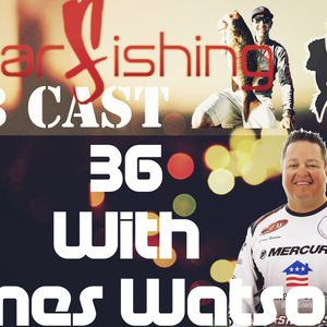 James Watson, Big Bucks Down, And More On The FearFishing Web Cast #36