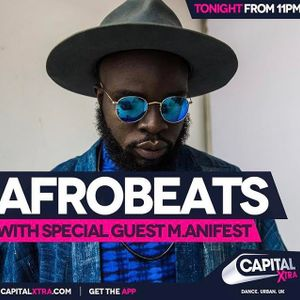 Afrobeats on Capital XTRA - Sat 17th June 2017: Special Guest M.anifest
