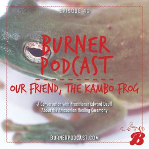 Episode 49: Our Friend, the Kambô Frog