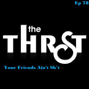 Your Friends Ain't Sh*t -- THRST078