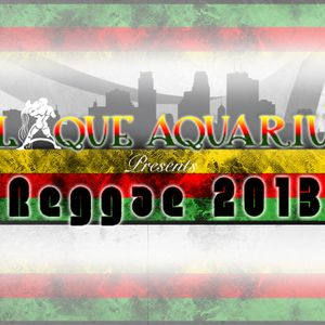 Blaque Aquarius Entertainment Presents Reggae 2013