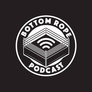 The Bottom Rope Episode 50 It's Still real to me dammit!