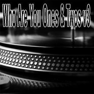 Who Are You Ones & Twos v3