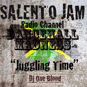 """DANCEHALL MADNESS-""""Jugglin Time""""-Dj One Blood"""