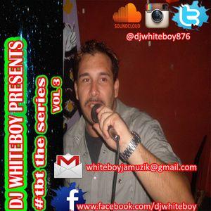DJ WHITEBOY PRESENTS #tbt the series vol 3