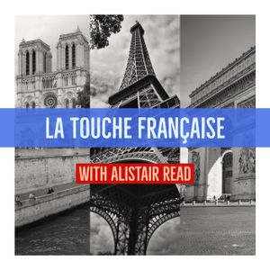 La touche Française with Alistair Read, Episode 4: 23rd July 2017