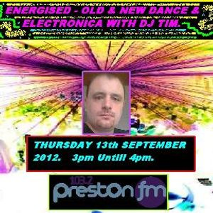 Energised - Old & New Dance & Electronica With DJ Tim - 14/9/12 - 103.2 Preston F.M.