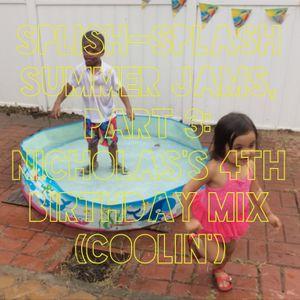 07.18.14 - Splish-Splash Summer Jams, Part 3: Nicholas's 4th Birthday Mix (Coolin')